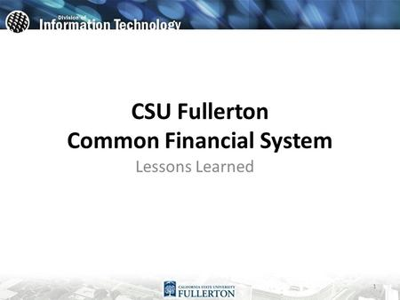 CSU Fullerton Common Financial System Lessons Learned 1.