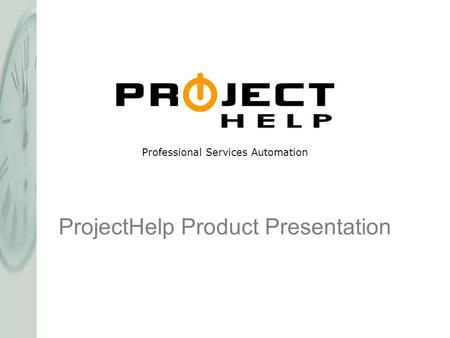 ProjectHelp Product Presentation Professional Services Automation.