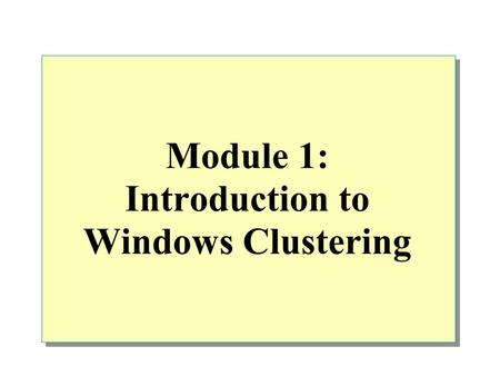 Module 1: Introduction to Windows Clustering. Overview Defining Clustering Features Introducing Application Architecture Identifying Availability and.