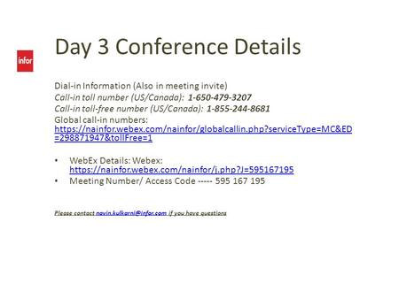 Day 3 Conference Details Dial-in Information (Also in meeting invite) Call-in toll number (US/Canada): 1-650-479-3207 Call-in toll-free number (US/Canada):