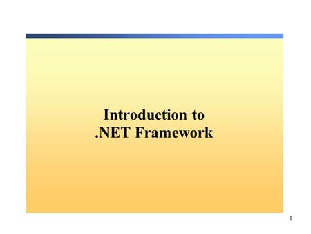 1 Introduction to.NET Framework. 2.NETFramework Internet COM+ Orchestration Orchestration Windows.NET Enterprise ServersBuildingBlockServices Visual Studio.NET.