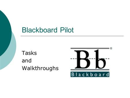 Blackboard Pilot Tasks and Walkthroughs. Bb Test Case Training Pilot with AnswersDarek Sady - 5/4/2004 Goals:  Identify problematic areas our clients.