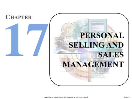 Copyright © 2007 by The McGraw-Hill Companies, Inc. All Rights Reserved. Slide 17-1 PERSONAL SELLING AND SALES MANAGEMENT C HAPTER.