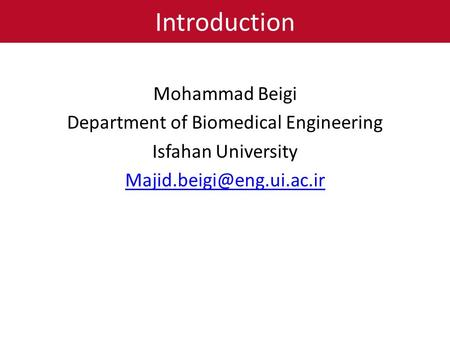 Introduction Mohammad Beigi Department of Biomedical Engineering Isfahan University