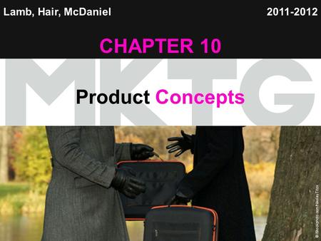 Chapter 10 Copyright ©2012 by Cengage Learning Inc. All rights reserved 1 Lamb, Hair, McDaniel CHAPTER 10 Product Concepts 2011-2012 © iStockphoto.com/Nikolay.