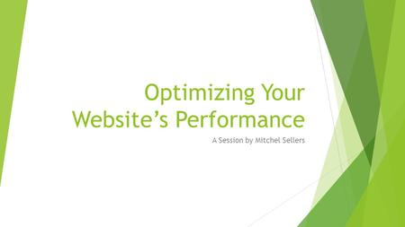 Optimizing Your Website's Performance A Session by Mitchel Sellers.