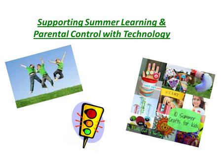 Supporting Summer Learning & Parental Control with Technology.