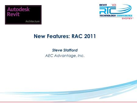 TM New Features: RAC 2011 Steve Stafford AEC Advantage, Inc.