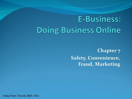 Adeyl Khan, Faculty, BBA, NSU Chapter 7 Safety, Convenience, Fraud, Marketing.