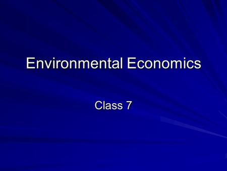 Environmental Economics Class 7. Incentive Based Regulation: Basic Concepts Up to this point, the focus has been on resource allocation. Since the use.