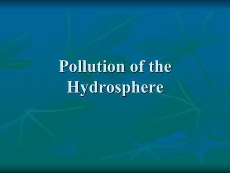 Pollution of the Hydrosphere. Objectives Describe the negative effects of sediment pollution Describe the negative effects of sediment pollution Trace.