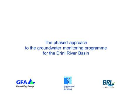 The phased approach to the groundwater monitoring programme for the Drini River Basin.