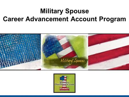 Military Spouse Career Advancement Account Program.