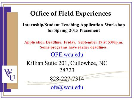 Internship/Student Teaching Application Workshop for Spring 2015 Placement Application Deadline: Friday, September 19 at 5:00p.m. Some programs have earlier.