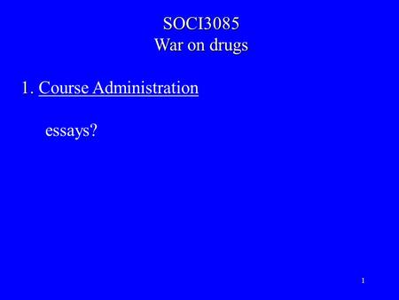 1 SOCI3085 War on drugs 1. 1. Course Administration essays?