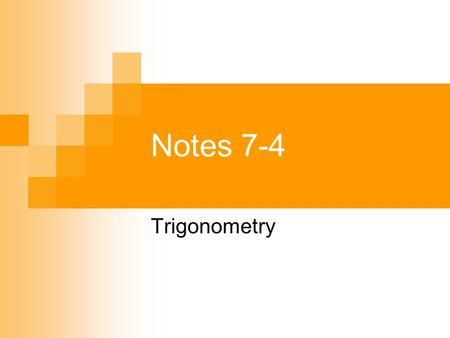 Notes 7-4 Trigonometry. In Right Triangles: In any right triangle  If we know Two side measures:  We can find third side measure.  Using Pythagorean.