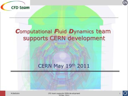 CFD team supports CERN development 19 May 2011 1M.Battistin CERN May 19 th 2011 C omputational F luid D ynamics team C omputational F luid D ynamics team.