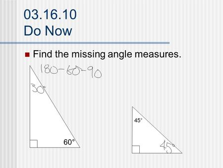 03.16.10 Do Now Find the missing angle measures. 60° 45°