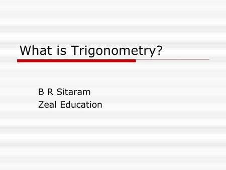 What is Trigonometry? B R Sitaram Zeal Education.