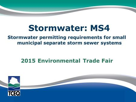 Stormwater permitting requirements for small municipal separate storm sewer systems 2015 Environmental Trade Fair Stormwater: MS4.