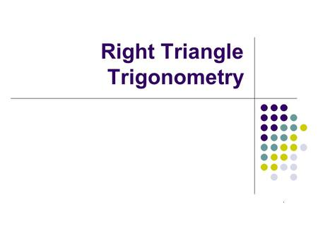 Right Triangle Trigonometry. Degree Mode v. Radian Mode.