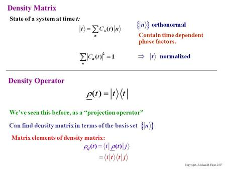 Density Matrix Density Operator State of a system at time t: