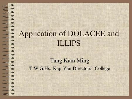 Application of DOLACEE and ILLIPS Tang Kam Ming T.W.G.Hs. Kap Yan Directors' College.