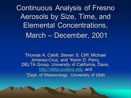 Continuous Analysis of Fresno Aerosols by Size, Time, and Elemental Concentrations, March – December, 2001 Thomas A. Cahill, Steven S. Cliff, Michael Jimenez-Cruz,