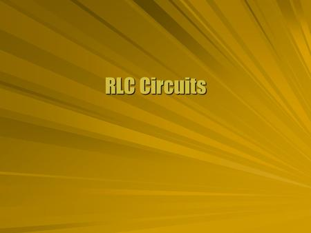 RLC Circuits. Ohm for AC  An AC circuit is made up with components. Power source Resistors Capacitor Inductors  Kirchhoff's laws apply just like DC.