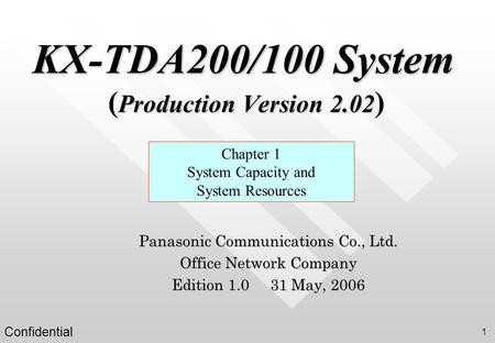 Confidential 1 KX-TDA200/100 System Production Version 2.02 KX-TDA200/100 System ( Production Version 2.02 ) Chapter 1 System Capacity and System Resources.