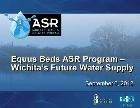 Equus Beds ASR Program – Wichita's Future Water Supply September 6, 2012.