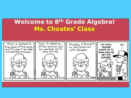 Welcome to 8 th Grade Algebra! Ms. Choates' Class.