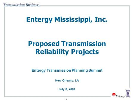 1 Entergy Mississippi, Inc. Proposed Transmission Reliability Projects Entergy Transmission Planning Summit New Orleans, LA July 8, 2004.