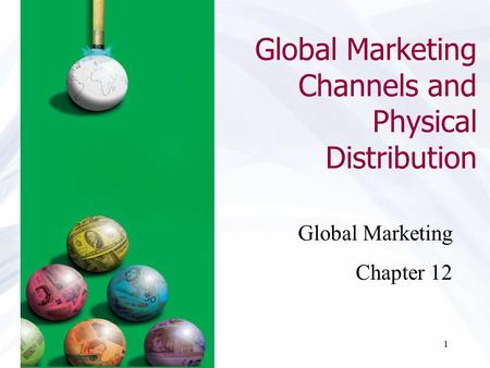 1 Global Marketing Channels and Physical Distribution Global Marketing Chapter 12.