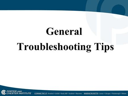 General Troubleshooting Tips.
