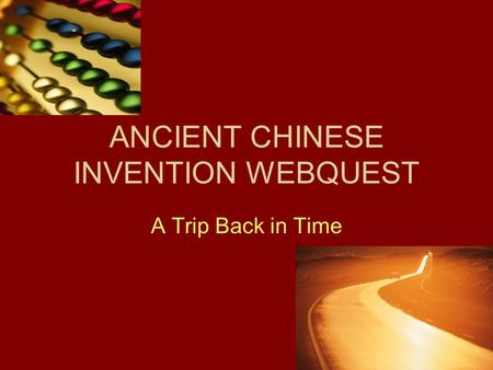 ANCIENT CHINESE INVENTION WEBQUEST A Trip Back in Time.