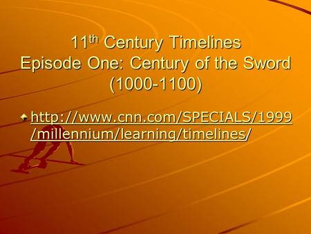 11 th Century Timelines Episode One: Century of the Sword (1000-1100)  /millennium/learning/timelineshttp://www.cnn.com/SPECIALS/1999.