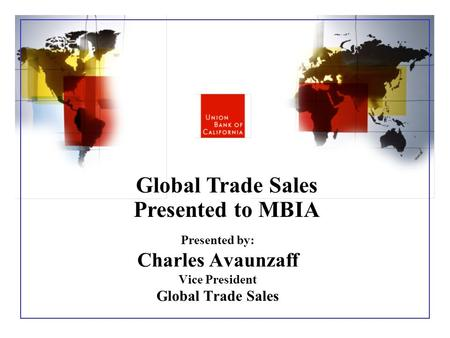 Presented by: Charles Avaunzaff Vice President Global Trade Sales Presented to MBIA.
