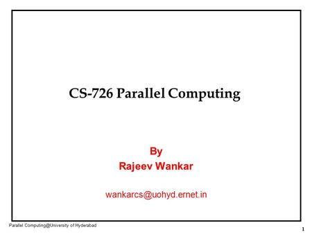 1 Parallel of Hyderabad CS-726 Parallel Computing By Rajeev Wankar
