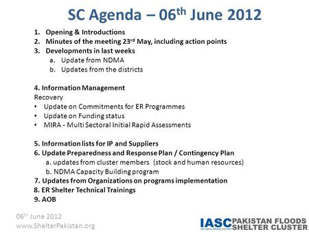 06 th June 2012 www.ShelterPakistan.org SC Agenda – 06 th June 2012 1.Opening & Introductions 2.Minutes of the meeting 23 rd May, including action points.