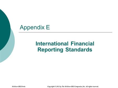 Appendix E International Financial Reporting Standards Copyright © 2011 by The McGraw-Hill Companies, Inc. All rights reserved.McGraw-Hill/Irwin.