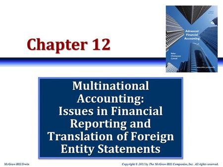 Copyright © 2011 by The McGraw-Hill Companies, Inc. All rights reserved. McGraw-Hill/Irwin Chapter 12 Multinational Accounting: Issues in Financial Reporting.