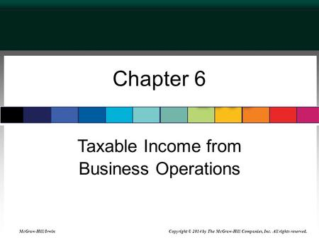 Chapter 6 Taxable Income from Business Operations McGraw-Hill/Irwin