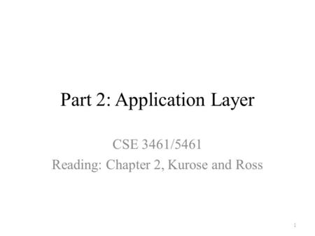 Part 2: Application Layer CSE 3461/5461 Reading: Chapter 2, Kurose and Ross 1.