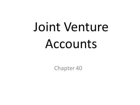 Joint Venture Accounts Chapter 40. Nature of joint ventures Sometimes a particular business venture can best be done by two or more businesses joining.