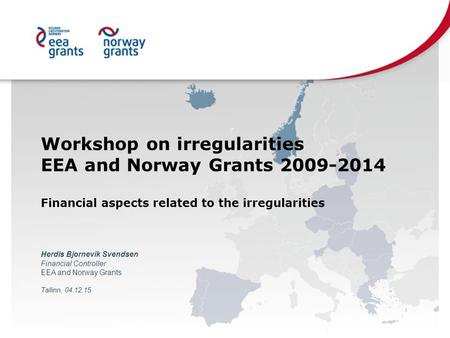 Workshop on irregularities EEA and Norway Grants 2009-2014 Financial aspects related to the irregularities Herdis Bjornevik Svendsen Financial Controller.