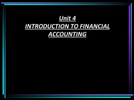 Unit 4 INTRODUCTION TO FINANCIAL ACCOUNTING