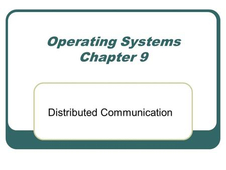 Operating Systems Chapter 9 Distributed Communication.