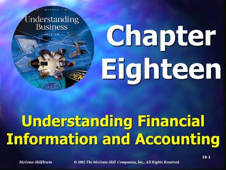 McGraw-Hill/Irwin © 2002 The McGraw-Hill Companies, Inc., All Rights Reserved. 18-1 ChapterEighteen Understanding Financial Information and Accounting.