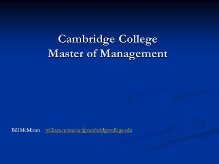 Bill McMican Cambridge College Master of Management.